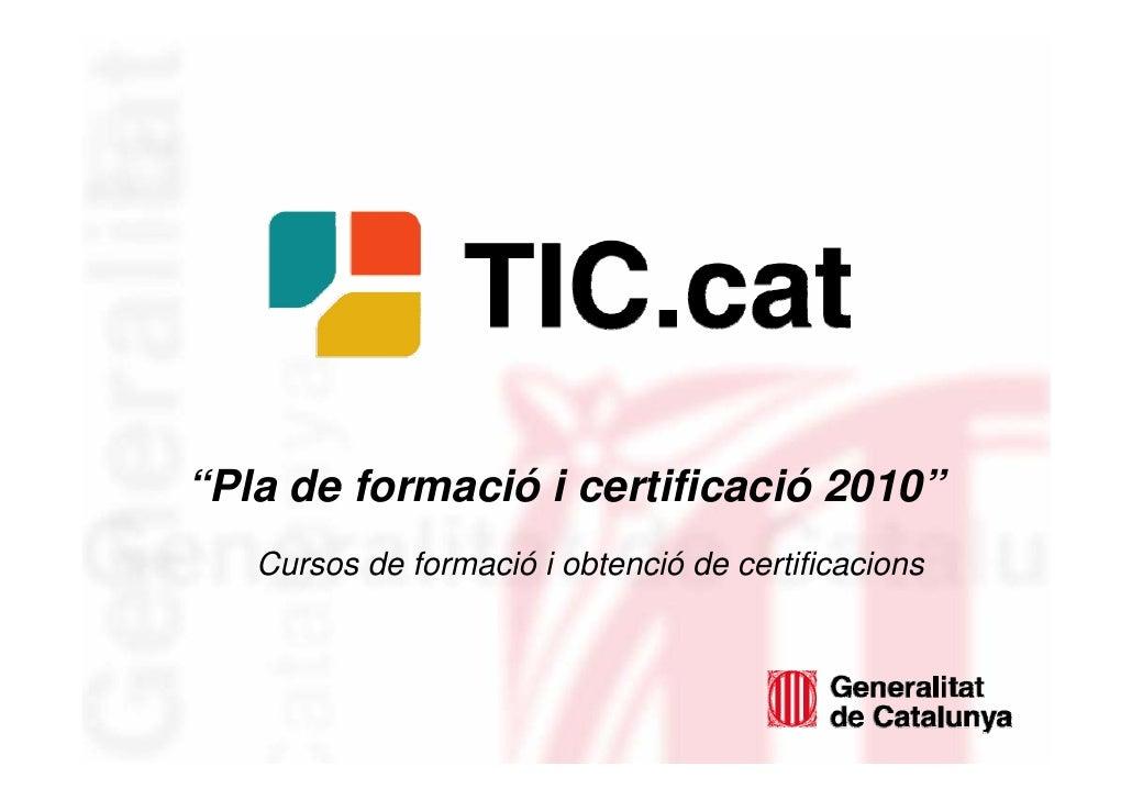 """""""Pla de formació i certificació 2010""""        Cursos de formació i obtenció de certificacions     1"""