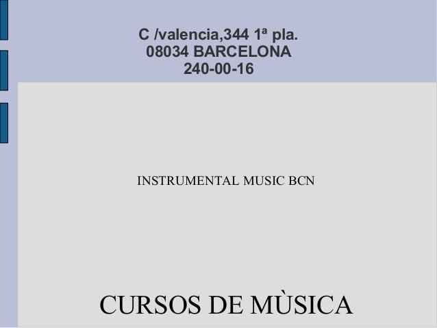 C /valencia,344 1ª pla.08034 BARCELONA240-00-16INSTRUMENTAL MUSIC BCNCURSOS DE MÙSICA