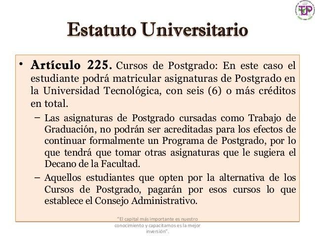 • Artículo 225.Cursos de Postgrado: En este caso el estudiante podrá matricular asignaturas de Postgrado en la Universida...