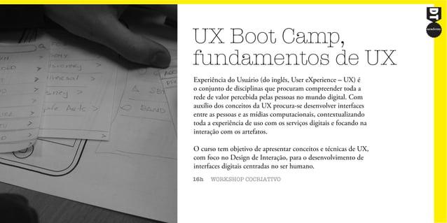 UX Boot Camp, fundamentos de UX 16h WORKSHOP COCRIATIVO Experiência do Usuário (do inglês, User eXperience – UX) é o conju...