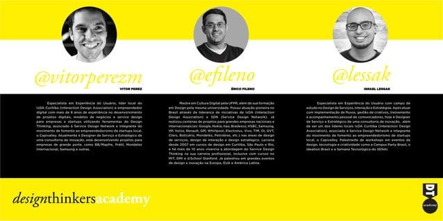 @lessak@efileno@vitorperezm Especialista em Experiência do Usuário com campo de estudo no Design de Serviços, Interação e ...