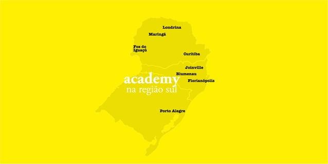 academy na região sul Curitiba Joinville Blumenau Florianópolis Porto Alegre Londrina Maringá Foz do Iguaçú