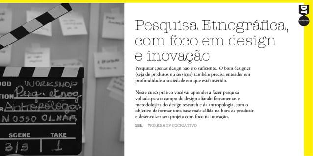 Pesquisa Etnográfica, com foco em design e inovação 18h WORKSHOP COCRIATIVO Pesquisar apenas design não é o suficiente. O ...