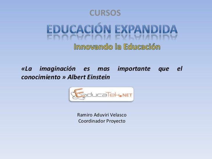 CURSOS«La imaginación es mas              importante   que   elconocimiento » Albert Einstein                  Ramiro Aduv...