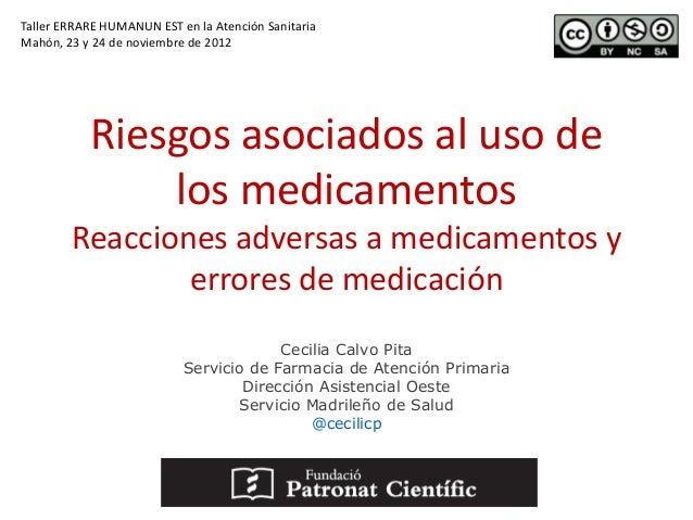 Taller ERRARE HUMANUN EST en la Atención SanitariaMahón, 23 y 24 de noviembre de 2012           Riesgos asociados al uso d...