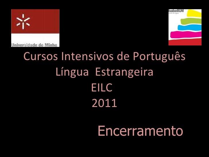 Cursos Intensivos de Português Língua  Estrangeira EILC  2011 Encerramento