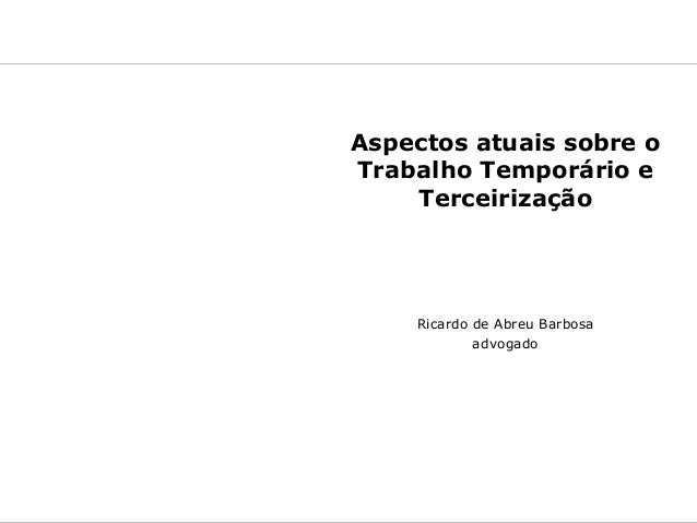 Grupo SelexTreinamento proferido em 15-05-2013 1Ricardo de Abreu BarbosaAspectos atuais sobre oTrabalho Temporário eTercei...