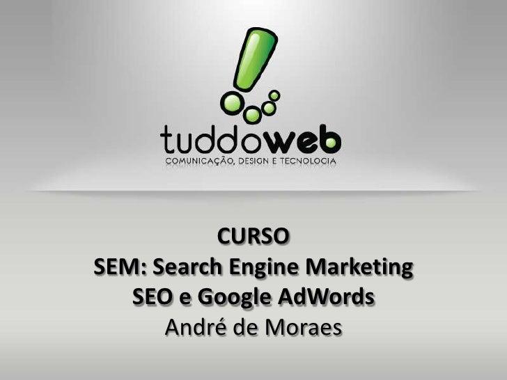 CURSOSEM: Search Engine Marketing   SEO e Google AdWords      André de Moraes