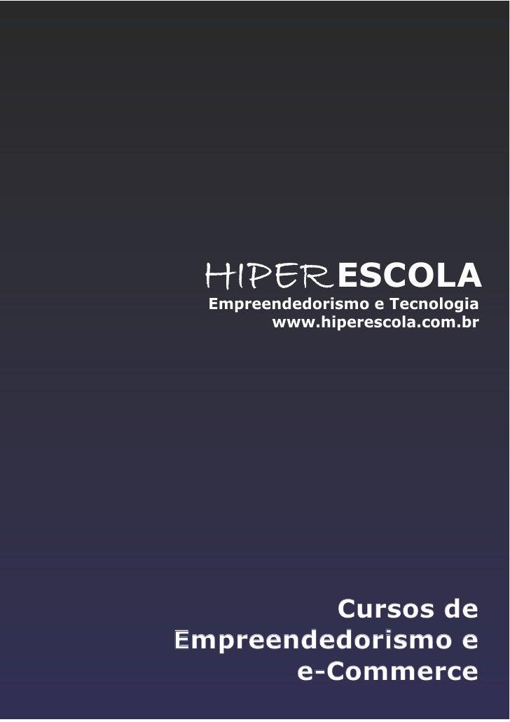 HIPER ESCOLA  Empreendedorismo e Tecnologia        www.hiperescola.com.br          Cursos deEmpreendedorismo e       e-Com...