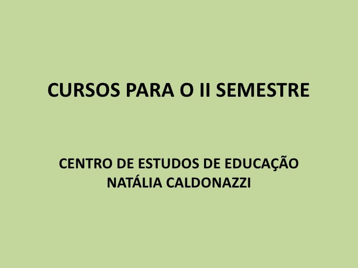 CURSOS PARA O II SEMESTRE<br />CENTRO DE ESTUDOS DE EDUCAÇÃO NATÁLIA CALDONAZZI<br />