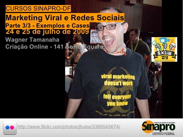 CURSOS SINAPRO-DF Marketing Viral e de 2009Sociais  24 e 25 de julho Redes Parte 3/3 - Exemplos e Cases 24 e 25 de julho d...