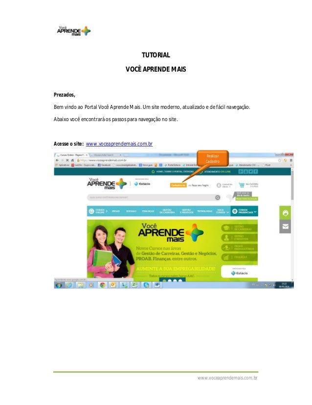 www.voceaprendemais.com.br TUTORIAL VOCÊ APRENDE MAIS Prezados, Bem vindo ao Portal Você Aprende Mais. Um site moderno, at...