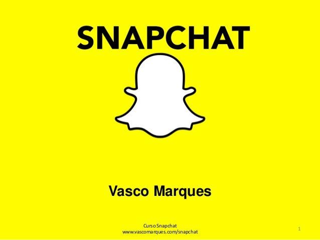 Curso Snapchat www.vascomarques.com/snapchat 1 Vasco Marques