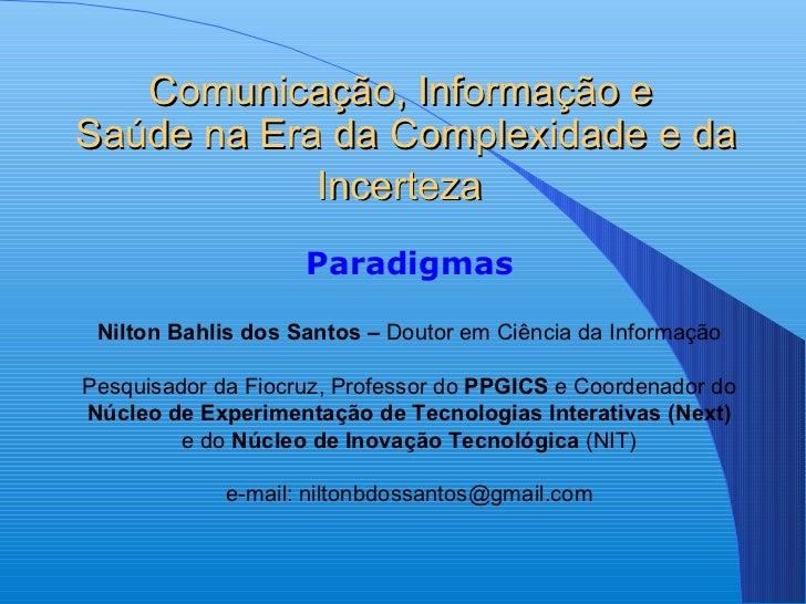 Comunicação, Informação eSaúde na Era da Complexidade e da            Incerteza                    Paradigmas Nilton Bahli...
