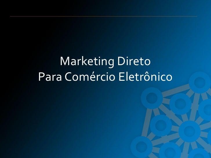 Marketing DiretoPara Comércio Eletrônico