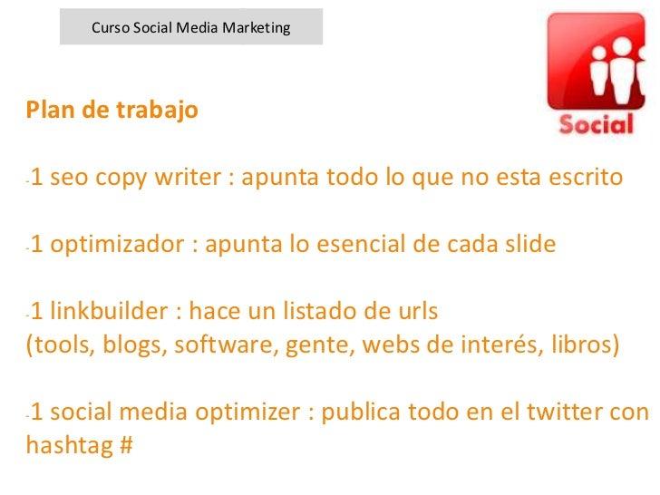 Curso Social Media MarketingPlan de trabajo1 seo copy writer : apunta todo lo que no esta escrito-1 optimizador : apunta l...