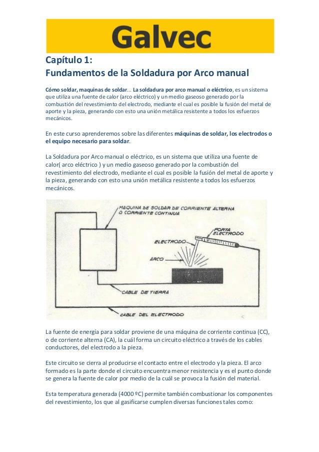 Capítulo 1:Fundamentos de la Soldadura por Arco manualCómo soldar, maquinas de soldar... La soldadura por arco manual o el...