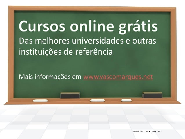 Das melhores universidades e outrasinstituições de referênciaMais informações em www.vascomarques.net                     ...