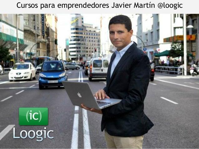 Cursos para emprendedoresJavier Martín@loogic
