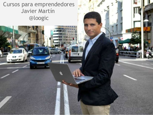 Cursos para emprendedores Javier Martín @loogic