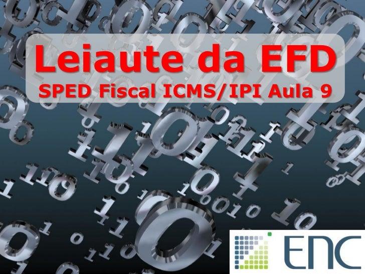 Leiaute da EFDSPED Fiscal ICMS/IPI Aula 9