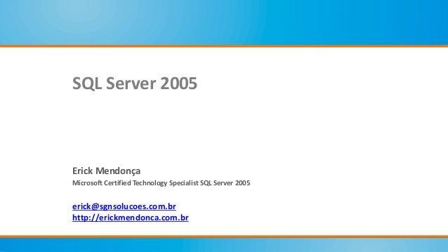Erick MendonçaMicrosoft Certified Technology Specialist SQL Server 2005erick@sgnsolucoes.com.brhttp://erickmendonca.com.br...