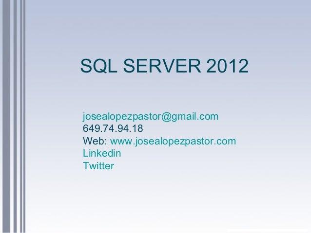SQL SERVER 2012 josealopezpastor@gmail.com 649.74.94.18 Web: www.josealopezpastor.com Linkedin Twitter