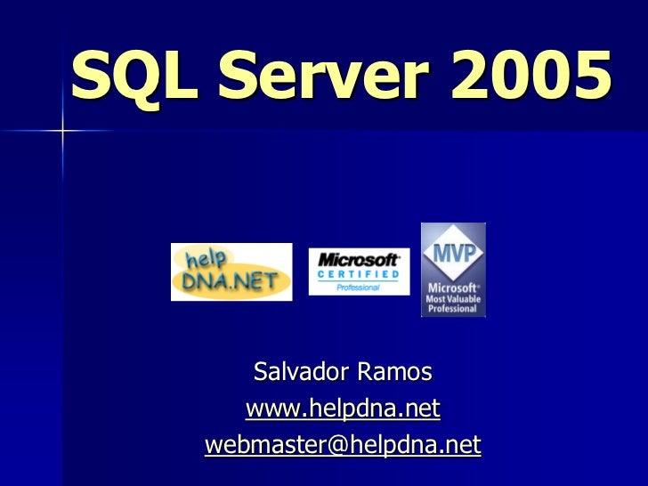 SQL Server 2005      Salvador Ramos      www.helpdna.net   webmaster@helpdna.net