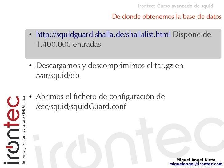 Irontec: Curso avanzado de squid                             De donde obtenemos la base de datos  ●   http://squidguard.sh...