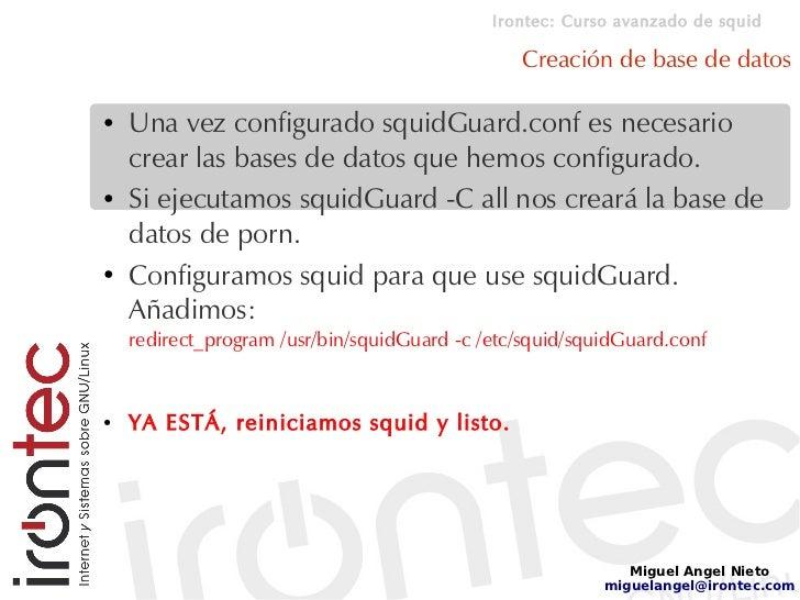 Irontec: Curso avanzado de squid                                                  Creación de base de datos  ●   Una vez c...