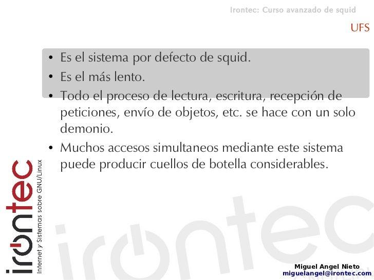 Irontec: Curso avanzado de squid                                                                   UFS  ●   Es el sistema ...