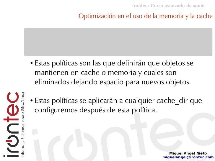Irontec: Curso avanzado de squid                    Optimización en el uso de la memoria y la cache     ●   Estas política...