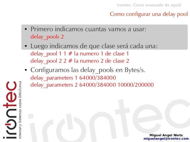 Irontec: Curso avanzado de squid                                     Como configurar una delay pool  ●   Primero indicamos...