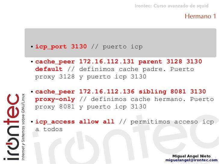 Irontec: Curso avanzado de squid                                                    Hermano 1    ●   icp_port 3130 // puer...