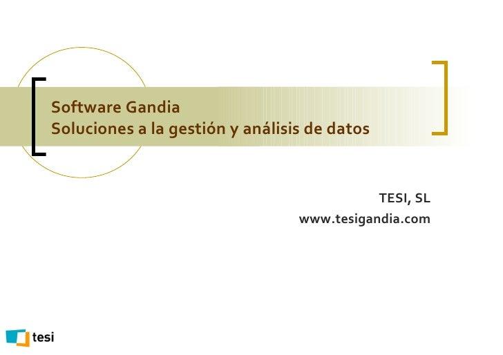 Software Gandia Soluciones a la gestión y análisis de datos TESI, SL www.tesigandia.com