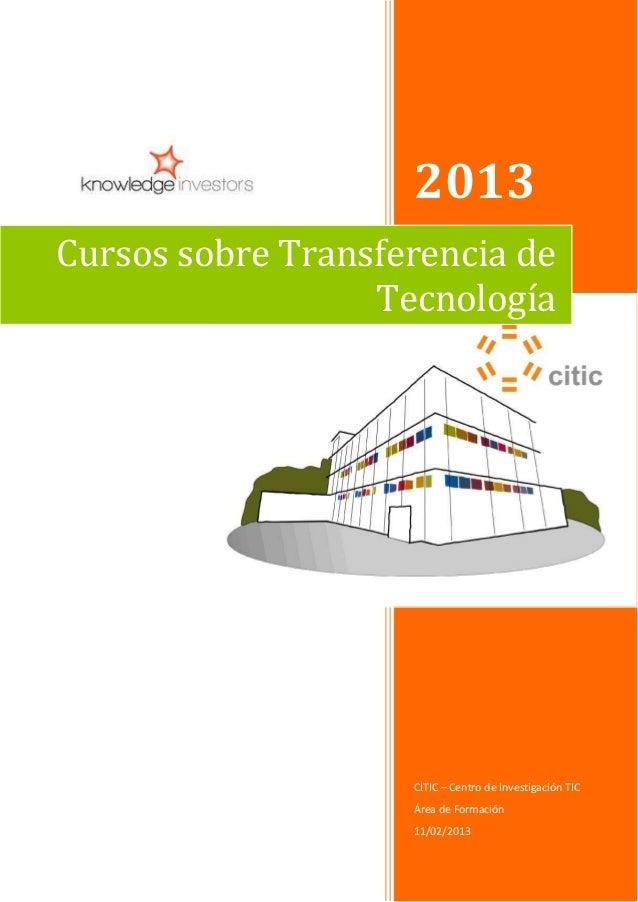 2013CITIC – Centro de Investigación TICÁrea de Formación11/02/2013Cursos sobre Transferencia deTecnología