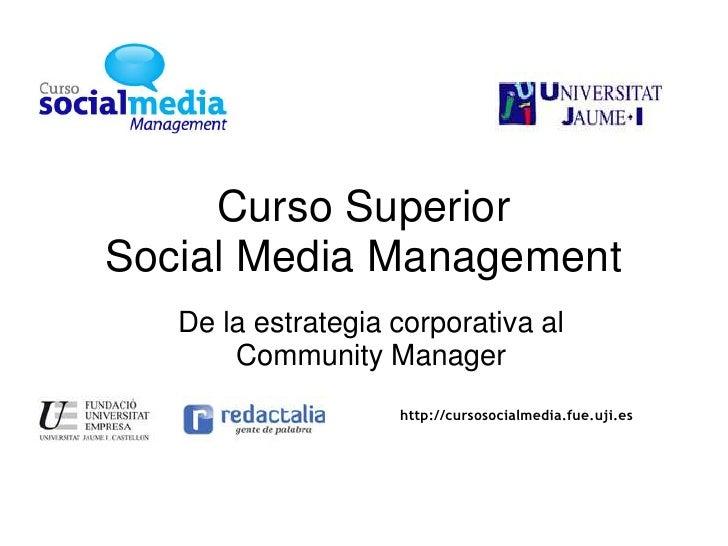 Curso SuperiorSocial Media Management<br />De la estrategia corporativa al Community Manager<br />http://cursosocialmedia....