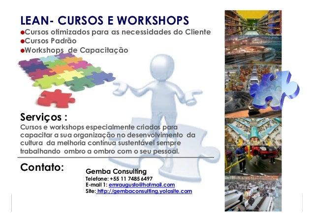 LEAN- CURSOS E WORKSHOPS Cursos otimizados para as necessidades do Cliente Cursos Padrão Workshops de CapacitaçãoServiços ...