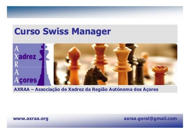 AXRAA - Associação de Xadrez da Região Autónoma dos Açores                 www.axraa.orgCurso Swiss ManagerAXRAA – Associa...