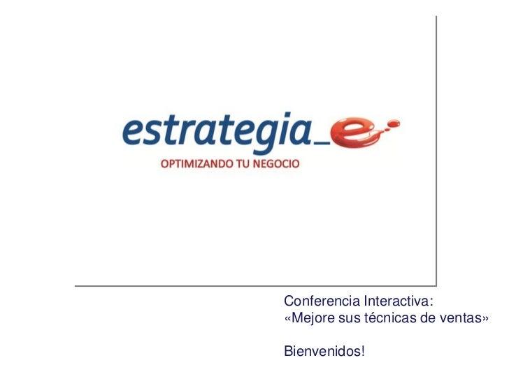 Conferencia Interactiva:«Mejore sus técnicas de ventas»Bienvenidos!