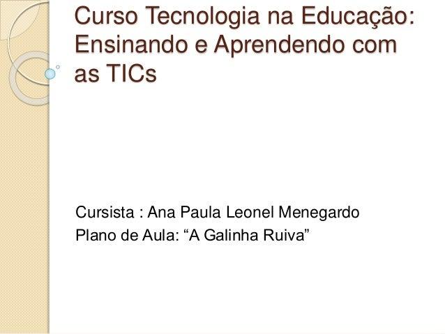 """Curso Tecnologia na Educação: Ensinando e Aprendendo com as TICs Cursista : Ana Paula Leonel Menegardo Plano de Aula: """"A G..."""