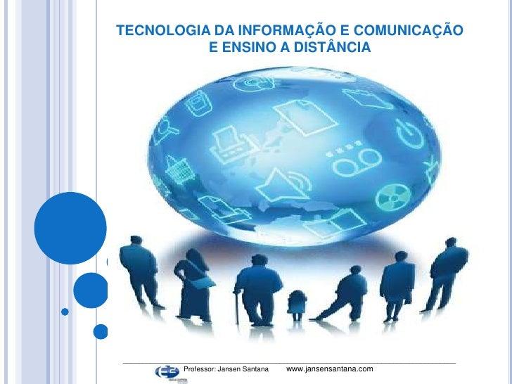 TECNOLOGIA DA INFORMAÇÃO E COMUNICAÇÃO<br />E ENSINO A DISTÂNCIA<br />____________________________________________________...
