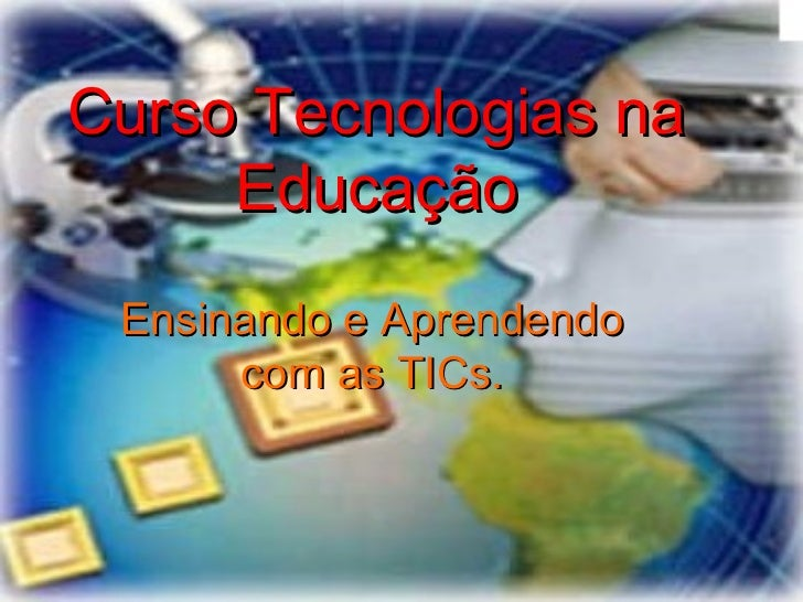 Curso Tecnologias na Educação Ensinando e Aprendendo com as TICs.
