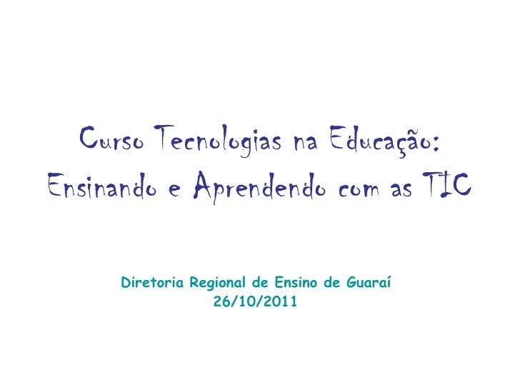 Curso Tecnologias na Educação:Ensinando e Aprendendo com as TIC     Diretoria Regional de Ensino de Guaraí                ...
