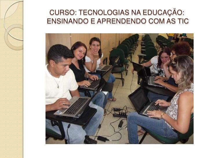CURSO: TECNOLOGIAS NA EDUCAÇÃO: ENSINANDO E APRENDENDO COM AS TIC<br />