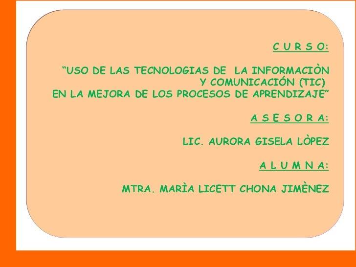"""C U R S O: """"USO DE LAS TECNOLOGIAS DE  LA INFORMACIÒN<br /> Y COMUNICACIÓN (TIC) <br />EN LA MEJORA DE LOS PROCESOS DE APR..."""