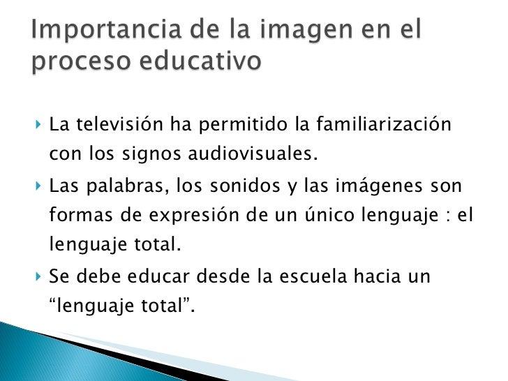 <ul><li>La televisión ha permitido la familiarización con los signos audiovisuales. </li></ul><ul><li>Las palabras, los so...