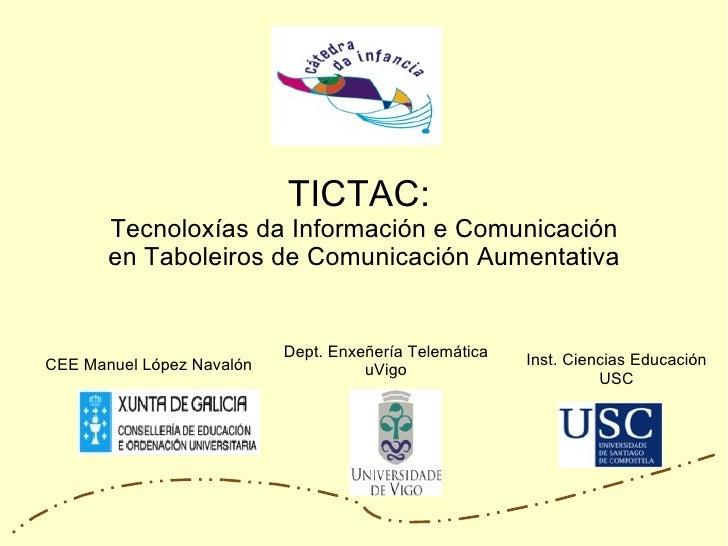 TICTAC:  Tecnoloxías da Información e Comunicación en Taboleiros de Comunicación Aumentativa CEE Manuel López Navalón Dept...