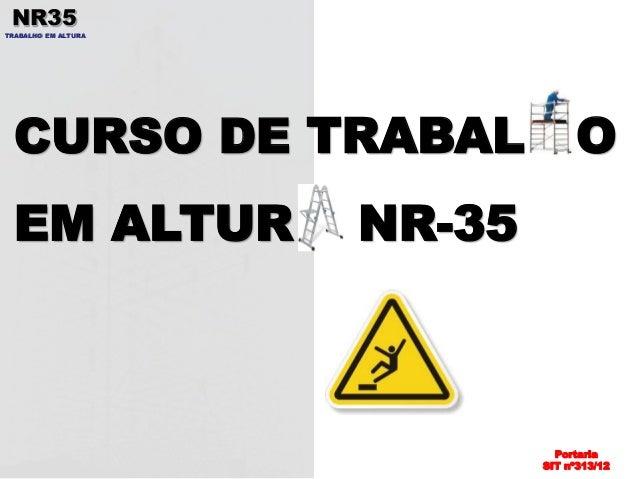 NR35  TRABALHO EM ALTURA  CURSO DE TRABAL O  EM ALTUR NR-35  Portaria  SIT nº313/12