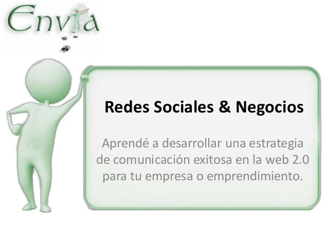 Redes Sociales & Negocios Aprendé a desarrollar una estrategiade comunicación exitosa en la web 2.0 para tu empresa o empr...
